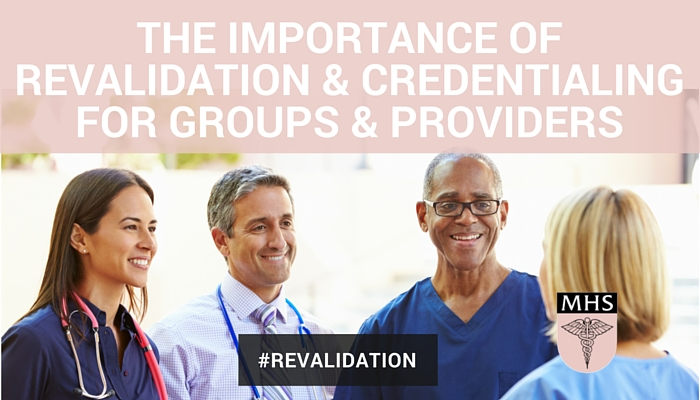 The Importance of Revalidation & Credentialing for Groups & Providers