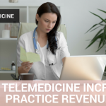 How Telemedicine Increases Practice Revenue