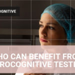 WHO CAN BENEFIT FROM NEUROCOGNITIVE TESTING
